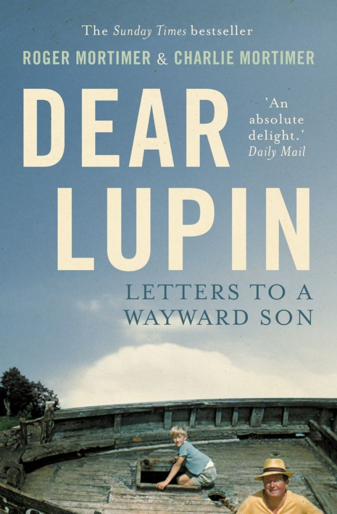 Dear Lupin: Letters to a Wayward Son; by Roger Mortimer and Charlie Mortimer, published by Constable