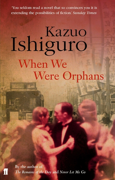 When We Were Orphans by Kazuo Ishiguro  published by Faber & Faber